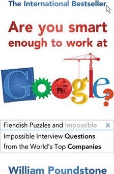 Are You Smart Enough to Work at Google? : Fiendish Puzzles and Impossible Interview Questions from the World's Top Companies