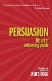 Persuasion : The Art of Influencing People