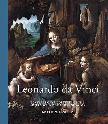 Leonardo da Vinci : 500 Years On, A Portrait of the Artist, Scientist and Innovator_Matthew Landrus_9780233005645_Welbeck Publishing Group