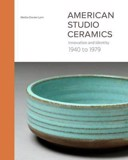 American Studio Ceramics : Innovation and Identity, 1940 to 1979_Martha Drexler Lynn_9780300212730_Yale University Press