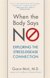 When the Body Says No : Exploring the Stress-Disease Connection_ Gabor Mate_9780470923351_Turner Publishing Company