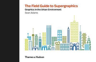The Field to Supergraphics : Graphics in the Urban Environment_Sean Adams_9780500021347_Thames & Hudson Ltd