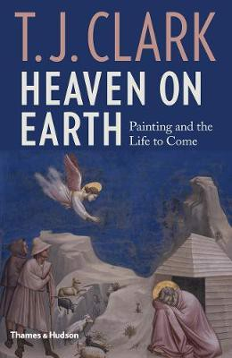 Heaven on Earth : Painting and the Life to Come_T. J. Clark_9780500021385_Thames & Hudson Ltd