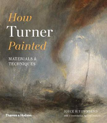 How Turner Painted_Joyce Townsend_9780500294833_Thames & Hudson