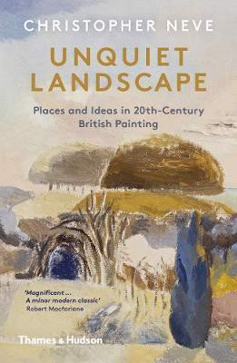 Unquiet Landscape : Places and Ideas in 20th-Century British Painting_Christopher Neve_9780500295472_Thames & Hudson Ltd