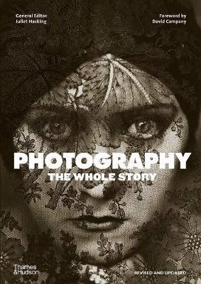 Photography: The Whole Story_Juliet Hacking _9780500296103_Thames & Hudson