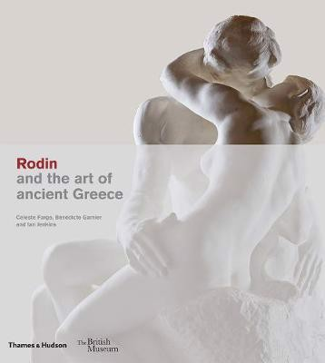 Rodin and the art of ancient Greece_Celeste Farge_9780500480304_Thames & Hudson Ltd