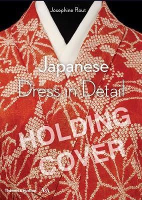 Japanese Dress in Detail_Josephine Rout_9780500480571_Thames & Hudson