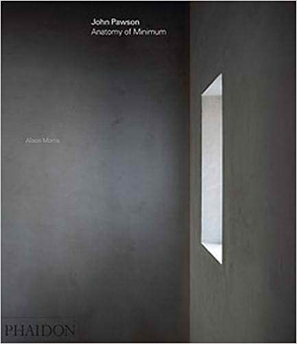 John Pawson: Anatomy of Minimum_Alison Morris_9780714874845_Phaidon