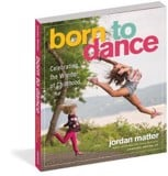 Born to Dance_Jordan Matter_9780761189343_Workman Publishing