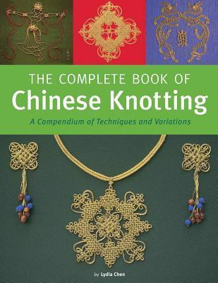 The Complete Book of Chinese Knotting _Tuttle Publishing_ 9780804836791_Author  Lydia Chen