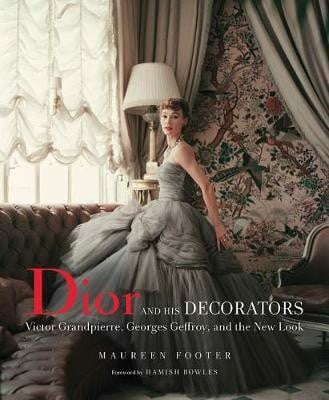 Dior And His Decorators_Maureen Footer_9780865653535_Vendome Press