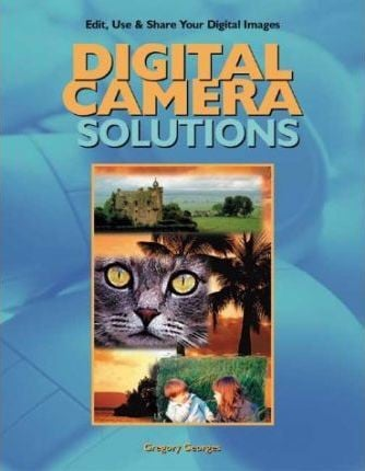 Digital Camera Solutions_Gregory Georges_9780966288964_Muska & Lipman Publishing