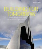 Building for Tomorrow : Visionary Architecture from Around the World_ Paul Cattermole_9781468307283_Overlook Press