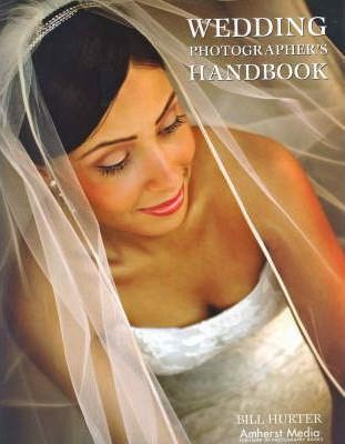 Wedding Photographer's Handbook_Bill Hurter_9781584281924_AMHERST MEDIA