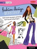 Fashion Design Workshop : Stylish step-by-step projects and drawing tips for up-and-coming designers_ Walter Foster Publishing_9781600582295_Author Stephanie Corfee