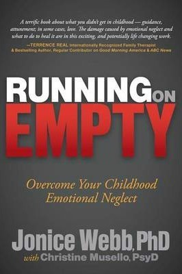 Running on Empty : Overcome Your Childhood Emotional Neglect_Jonice Webb_9781614482420_Morgan James Publishing llc