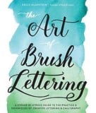 The Art of Brush Lettering : A Stroke-by-Stroke Guide to the Practice and Techniques of Creative Lettering and Calligraphy_Kelly Klapstein_9781631593550_Quarry Books