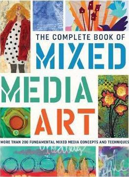 The Complete Book of Mixed Media Art : More than 200 fundamental mixed media concepts and techniques_Walter Foster Creative Team_9781633223431_Walter Foster Publishing