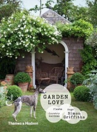Garden Love : Plants * Dogs * Country Gardens_ Thames and Hudson_9781760760083_Simon Griffiths