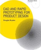 CAD and Rapid Prototyping for Product Design_ Laurence King Publishing_ 9781780673424_ Author  Douglas Bryden