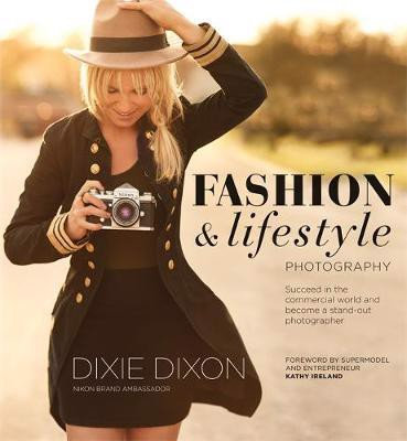 Fashion and Lifestyle Photography_Dixie Dixon_9781781574225_ Octopus Publishing Group