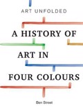 Art Unfolded : A History of Art in Four Colours