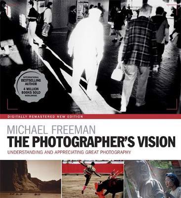 The Photographer's Vision Remastered_Michael Freeman_9781781576892_ Octopus Publishing Group