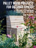 Pallet Wood Projects for Outdoor Spaces : 35 Contemporary Projects for Garden Furniture & Accessories_Hester van Overbeek_9781782497158_Ryland, Peters & Small Ltd
