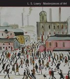 L.S. Lowry Masterpieces of Art_Susan Grange_9781783613571_Flame Tree Publishing