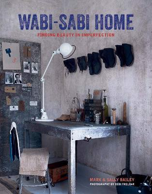 Wabi-Sabi Home : Finding Beauty in Imperfection_Mark Bailey_9781788790918_Ryland, Peters & Small Ltd
