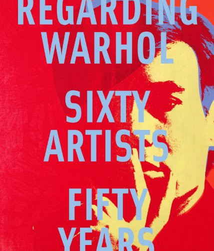 Regarding Warhol: Sixty Artists, Fifty Years