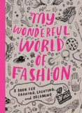 My Wonderful World of Fashion : A Book for Drawing, Creating and Dreaming_ Laurence King Publishing_9781856696326_Author  Nina Chakrabarti