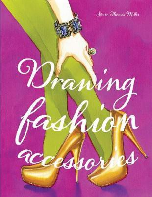 Drawing Fashion Accessories_ Laurence King Publishing_9781856697880_ Author  Steven Thomas Miller