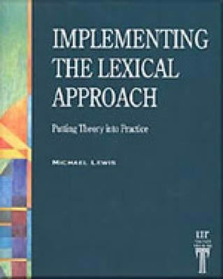 Implementing the Lexical Approach : Putting Theory into Practice