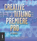 Creative Titling With Premiere Pro_Ed Gaskell_9781904705161_Octopus Publishing Group
