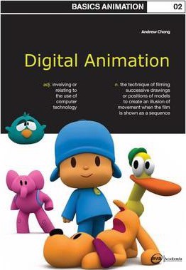 Basics Animation 02: Digital Animation_ Bloomsbury Publishing PLC_9782940373567_Author  Mr Andrew Chong