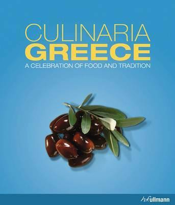 Culinaria Greece: A Celebration of Food and Tradition_Marianthi Milona_9783848008223_Ullmann Publishing