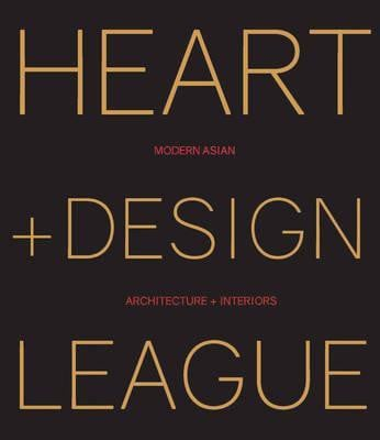 Modern Asian Architecture + Interiors: Heart + Design League_Kelly Jiang_9788499369754_Loft Publications