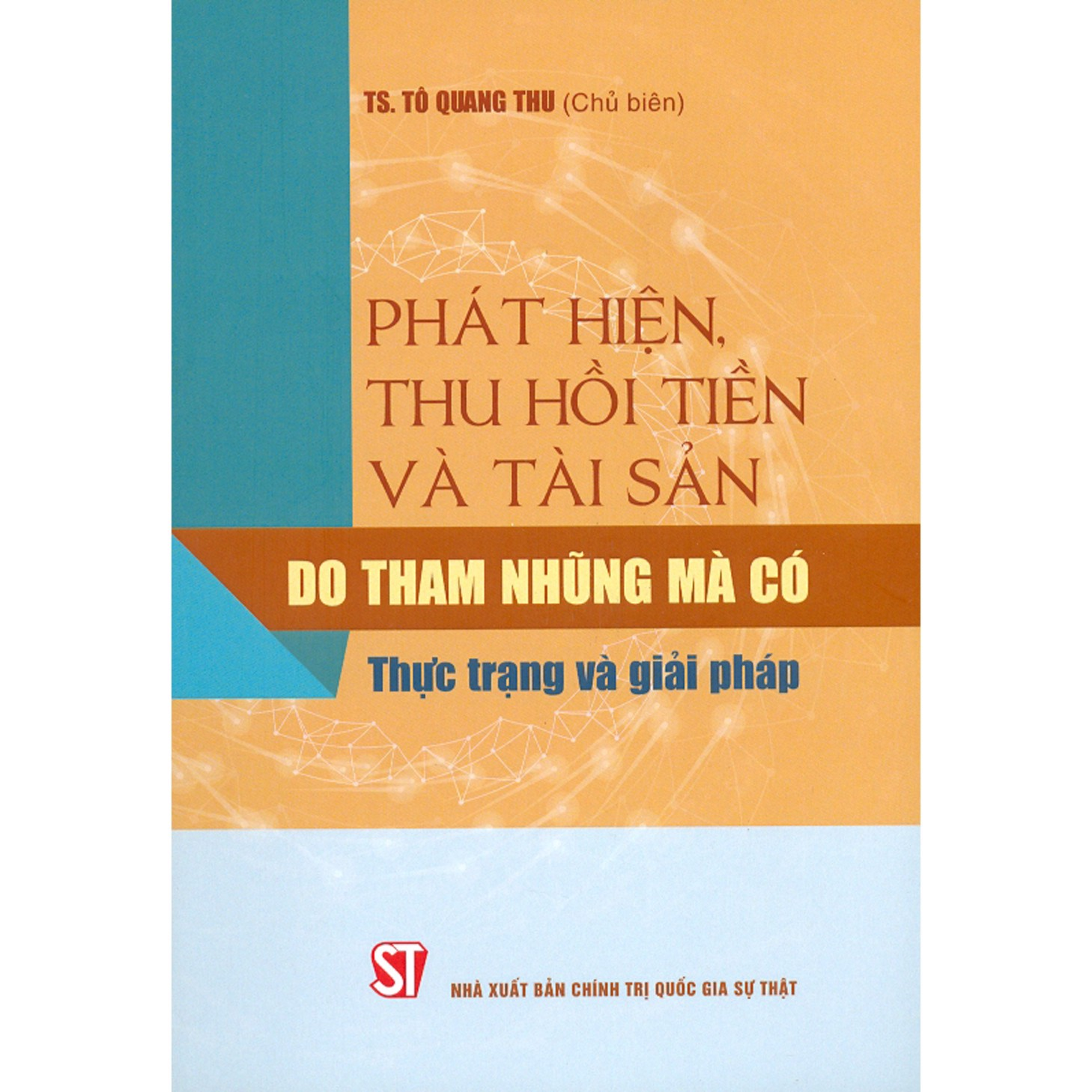 Phát hiện, thu hồi tiền và tài sản do tham nhũng mà có - Thực trạng và giải pháp/Detecting and recovering money and assets gained from corruption - Current situation and solutions