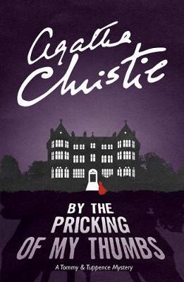 BY THE PRICKING OF MY THUMBS: A Tommy & Tuppence Mystery (re-issue)