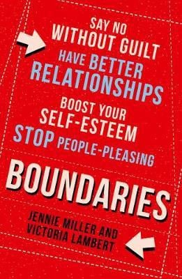 BOUNDARIES: Say No Without Guilt, Have Better Relationships