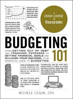 Budgeting 101: From Getting Out of Debt and Tracking Expenses to Setting Financial Goals