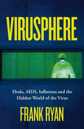 VIRUSPHERE: Ebola, AIDS, Influenza and the Hidden World of the Virus