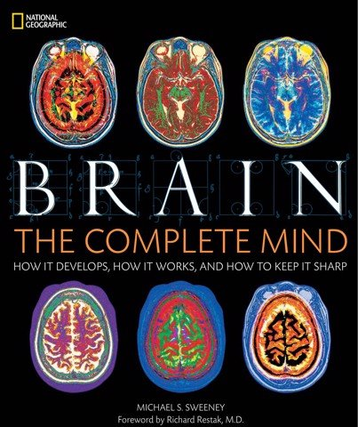 Brain: The Complete Mind: How It Develops, How It Works, and How to Keep It Sharp