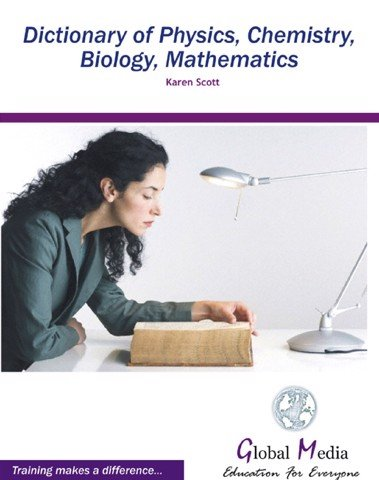 Dictionary of physics, chemistry, biology, mathematics