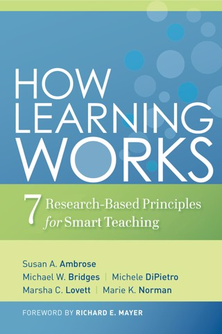 How Learning Works: Seven Research-Based Principles for Smart Teaching 1st Edition